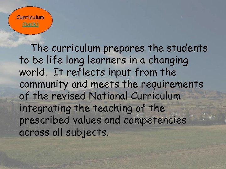 Curriculum (back) The curriculum prepares the students to be life long learners in a