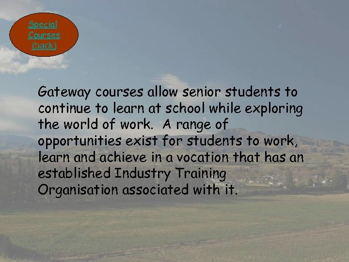 Special Courses (back) Gateway courses allow senior students to continue to learn at school