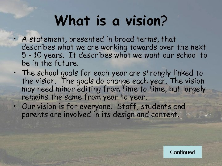 What is a vision? • A statement, presented in broad terms, that describes what