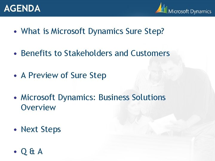 AGENDA • What is Microsoft Dynamics Sure Step? • Benefits to Stakeholders and Customers