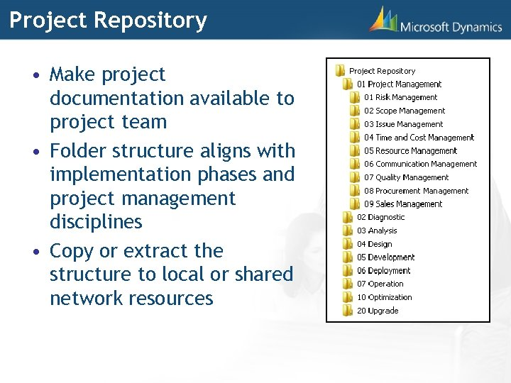 Project Repository • Make project documentation available to project team • Folder structure aligns