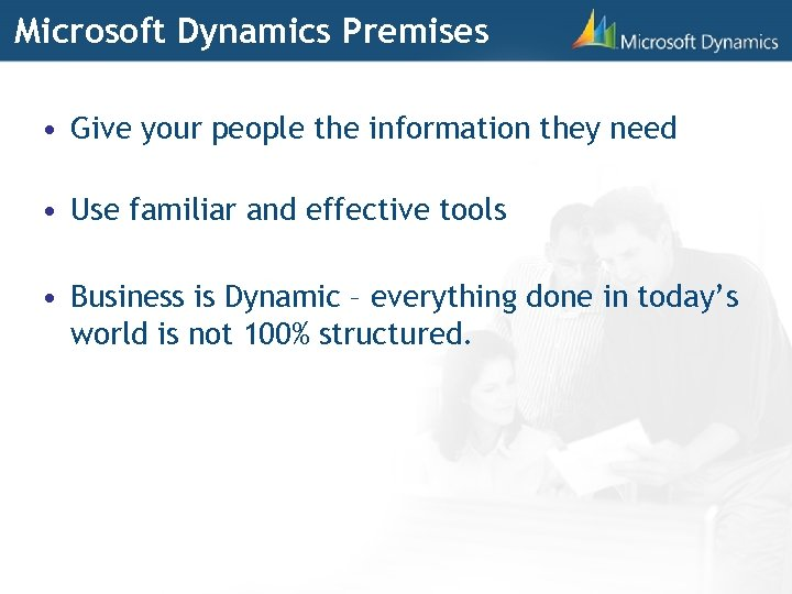 Microsoft Dynamics Premises • Give your people the information they need • Use familiar