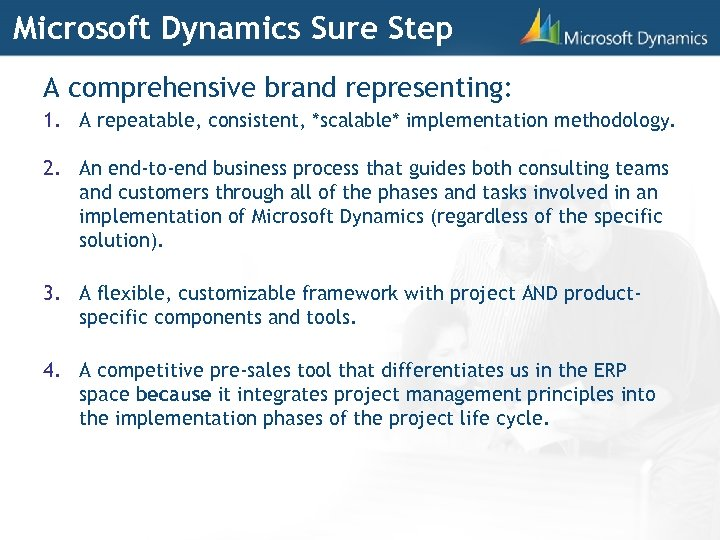 Microsoft Dynamics Sure Step A comprehensive brand representing: 1. A repeatable, consistent, *scalable* implementation