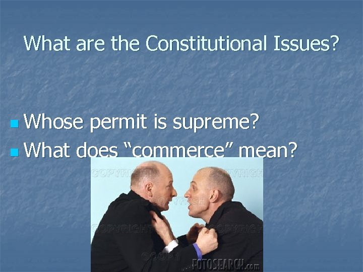 """What are the Constitutional Issues? n Whose permit is supreme? n What does """"commerce"""""""