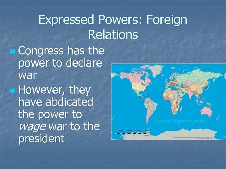 Expressed Powers: Foreign Relations Congress has the power to declare war n However, they