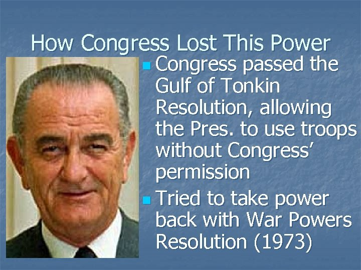 How Congress Lost This Power n Congress passed the Gulf of Tonkin Resolution, allowing