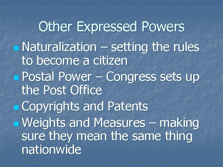 Other Expressed Powers n Naturalization – setting the rules to become a citizen n