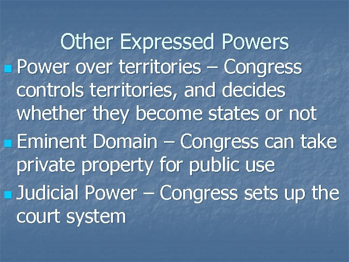 Other Expressed Powers n Power over territories – Congress controls territories, and decides whether