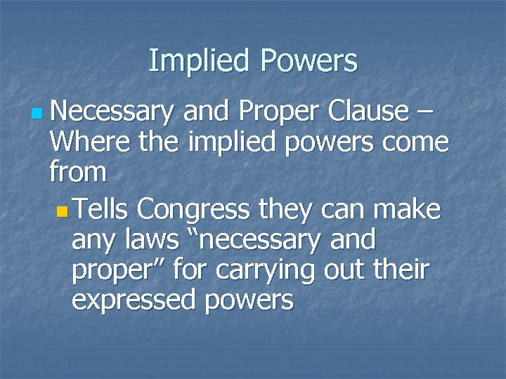 Implied Powers n Necessary and Proper Clause – Where the implied powers come from