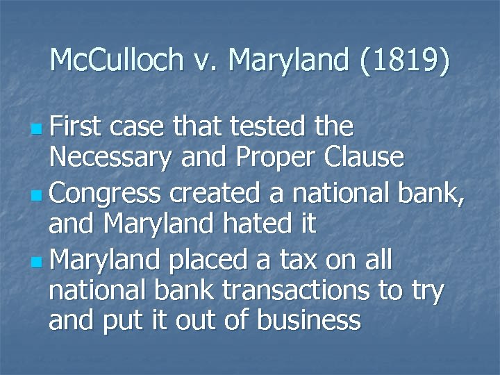 Mc. Culloch v. Maryland (1819) n First case that tested the Necessary and Proper