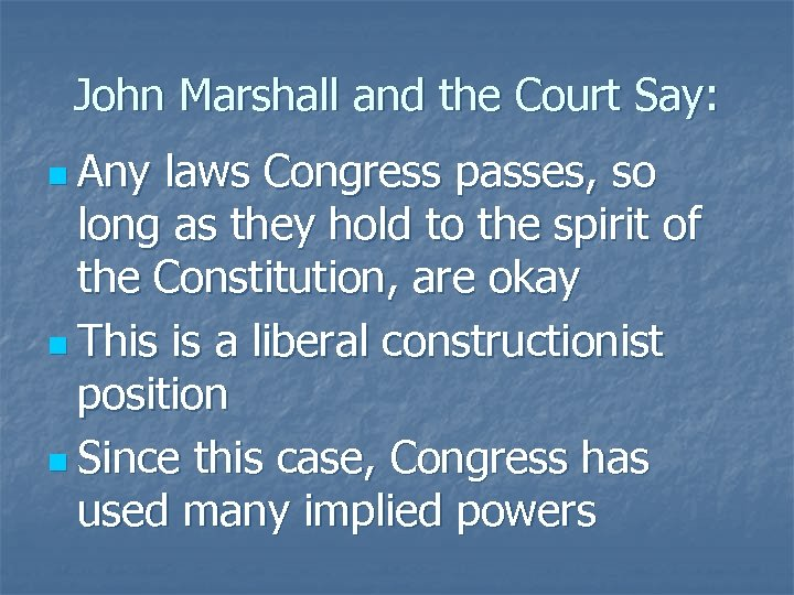 John Marshall and the Court Say: n Any laws Congress passes, so long as