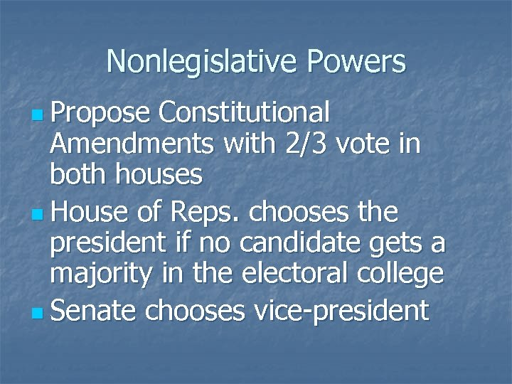 Nonlegislative Powers n Propose Constitutional Amendments with 2/3 vote in both houses n House