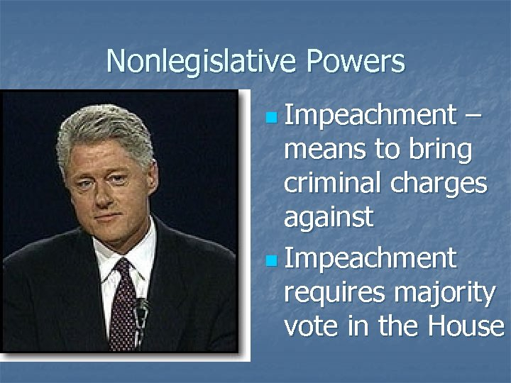 Nonlegislative Powers n Impeachment – means to bring criminal charges against n Impeachment requires