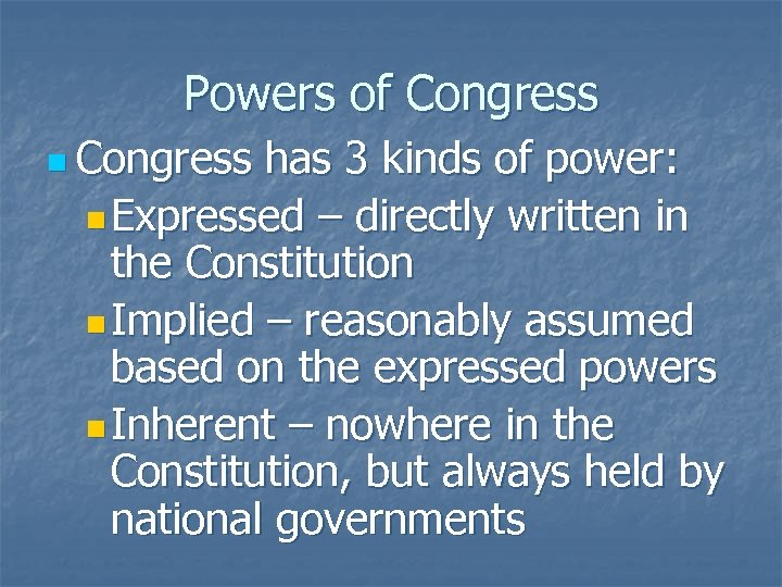 Powers of Congress n Congress has 3 kinds of power: n Expressed – directly