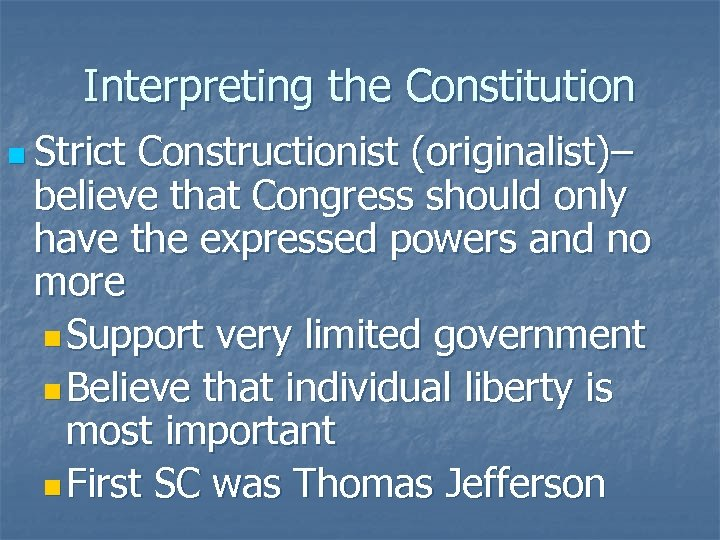 Interpreting the Constitution n Strict Constructionist (originalist)– believe that Congress should only have the