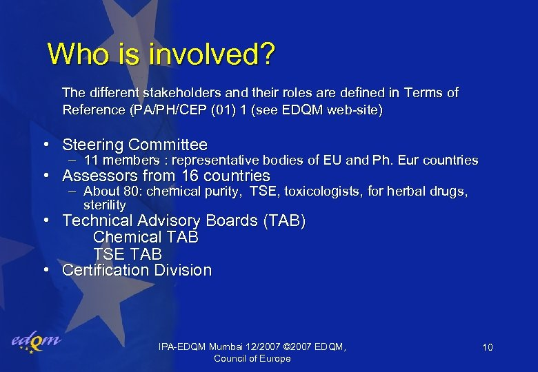 Who is involved? The different stakeholders and their roles are defined in Terms of