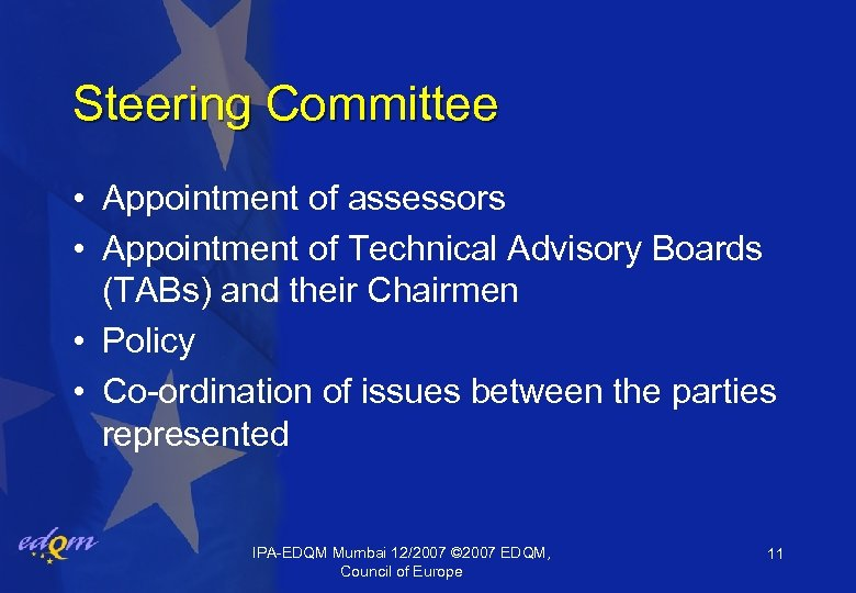 Steering Committee • Appointment of assessors • Appointment of Technical Advisory Boards (TABs) and