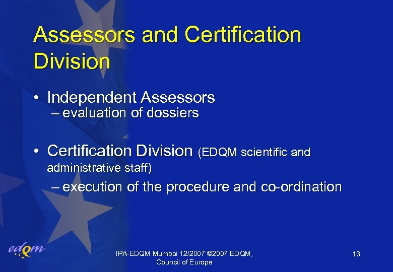 Assessors and Certification Division • Independent Assessors – evaluation of dossiers • Certification Division