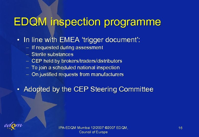 EDQM inspection programme • In line with EMEA 'trigger document': – – – If