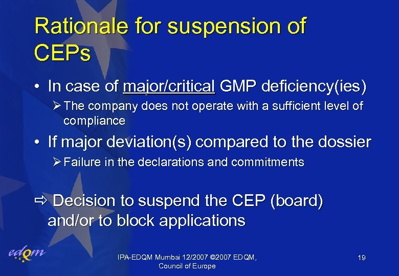 Rationale for suspension of CEPs • In case of major/critical GMP deficiency(ies) Ø The