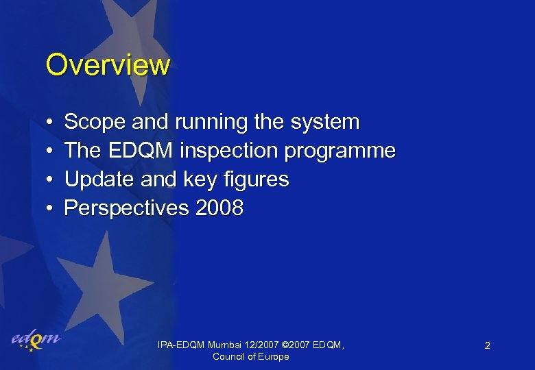 Overview • • Scope and running the system The EDQM inspection programme Update and