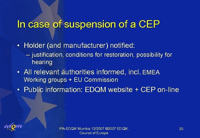 In case of suspension of a CEP • Holder (and manufacturer) notified: – justification,