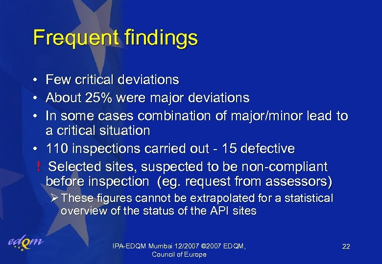 Frequent findings • Few critical deviations • About 25% were major deviations • In