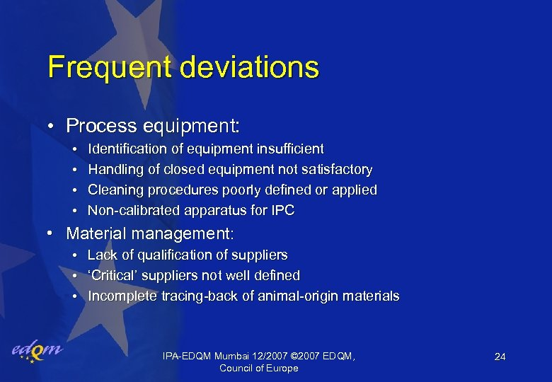 Frequent deviations • Process equipment: • • Identification of equipment insufficient Handling of closed