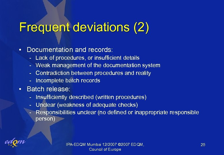 Frequent deviations (2) • Documentation and records: - Lack of procedures, or insufficient details