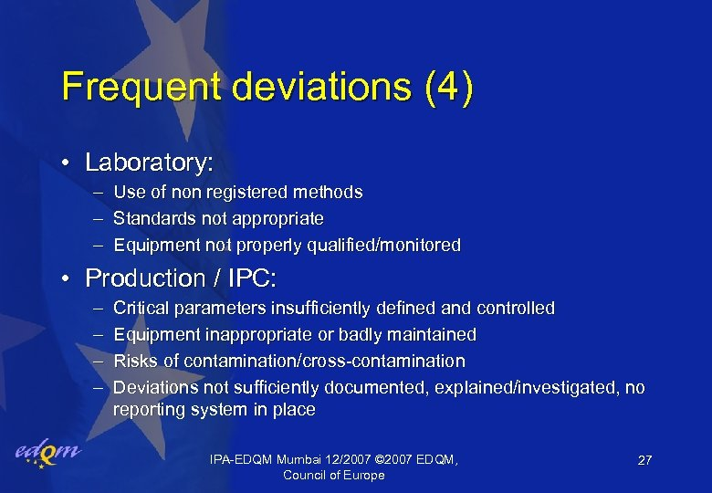 Frequent deviations (4) • Laboratory: – Use of non registered methods – Standards not