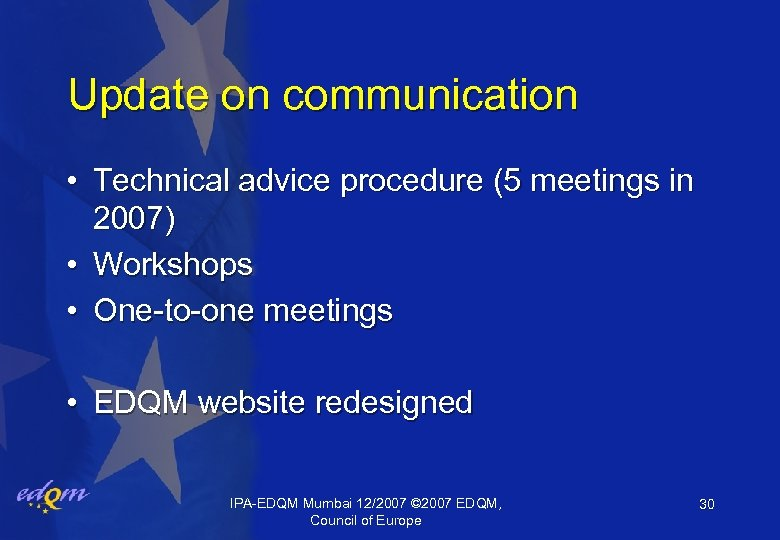 Update on communication • Technical advice procedure (5 meetings in 2007) • Workshops •