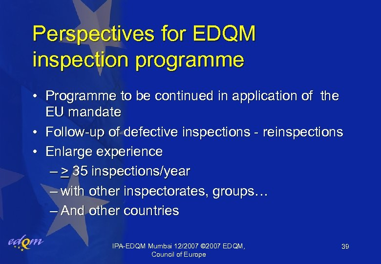 Perspectives for EDQM inspection programme • Programme to be continued in application of the