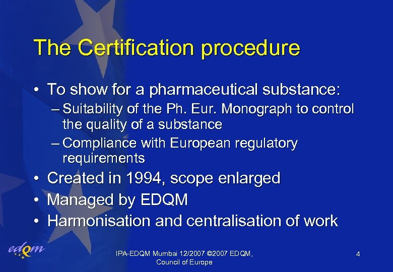 The Certification procedure • To show for a pharmaceutical substance: – Suitability of the