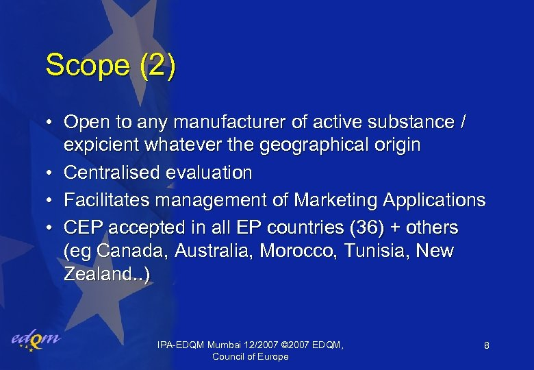 Scope (2) • Open to any manufacturer of active substance / expicient whatever the