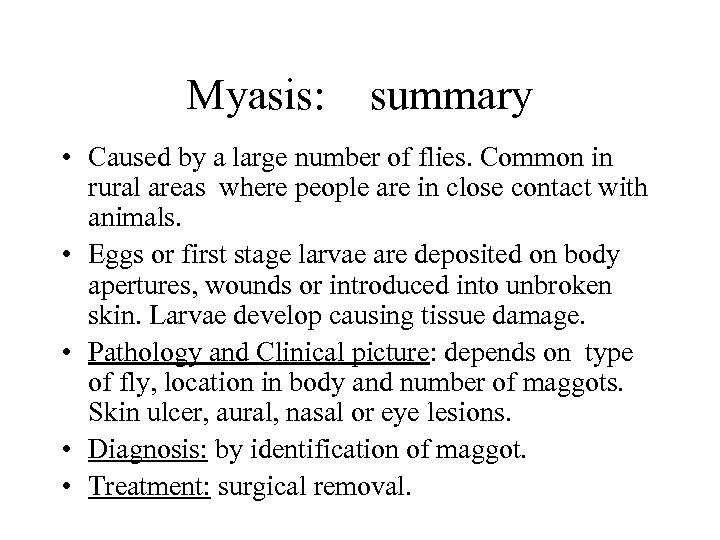 Myasis: summary • Caused by a large number of flies. Common in rural areas