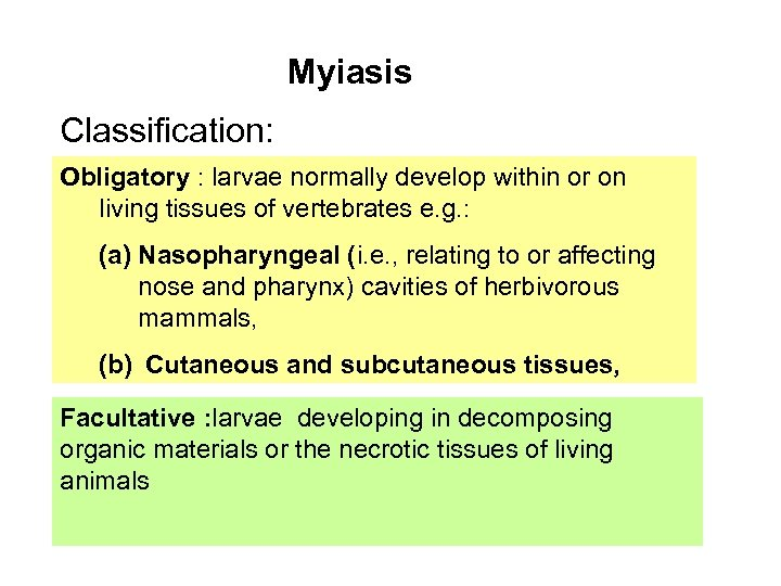 Myiasis Classification: Obligatory : larvae normally develop within or on living tissues of vertebrates