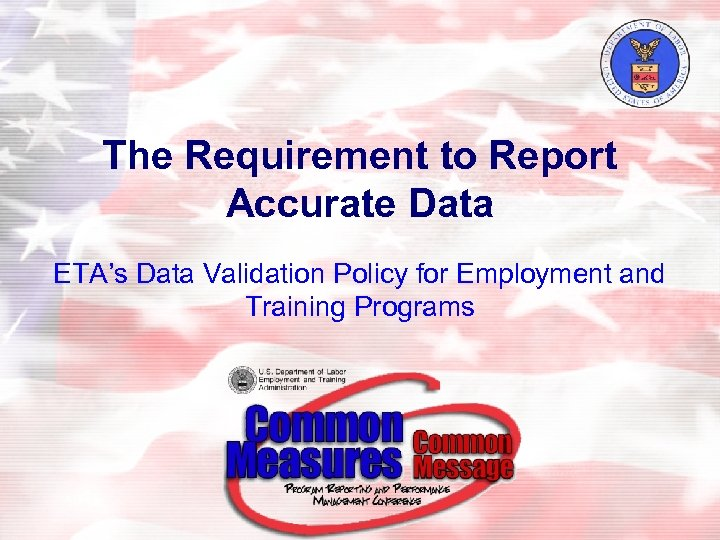 The Requirement to Report Accurate Data ETA's Data Validation Policy for Employment and Training