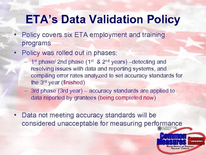 ETA's Data Validation Policy • Policy covers six ETA employment and training programs •