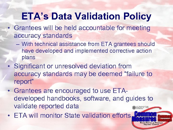 ETA's Data Validation Policy • Grantees will be held accountable for meeting accuracy standards