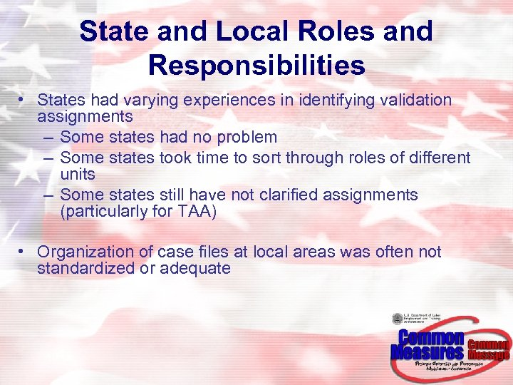 State and Local Roles and Responsibilities • States had varying experiences in identifying validation