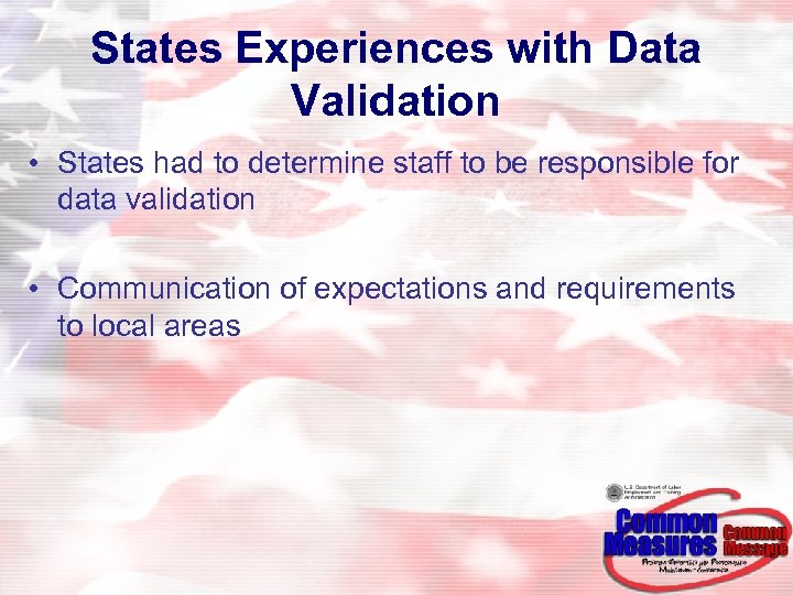 States Experiences with Data Validation • States had to determine staff to be responsible