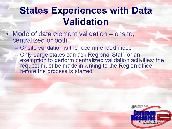 States Experiences with Data Validation • Mode of data element validation – onsite, centralized