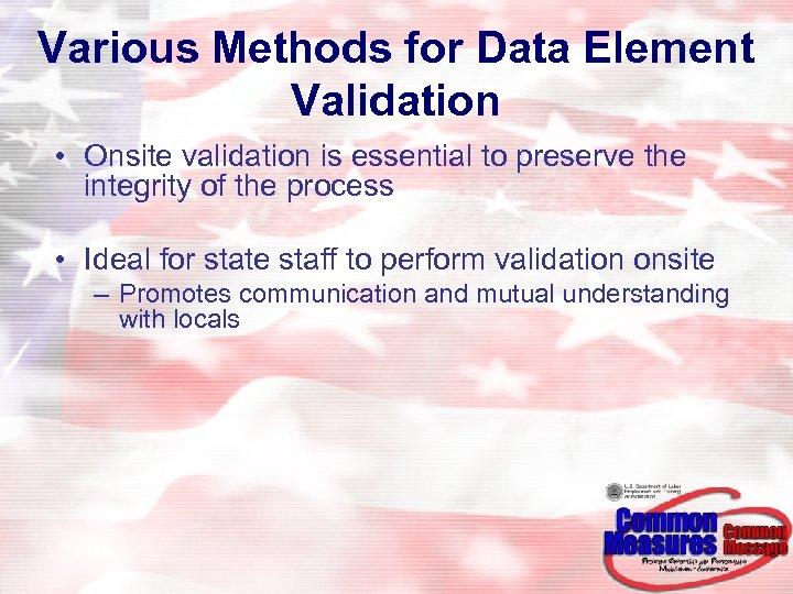 Various Methods for Data Element Validation • Onsite validation is essential to preserve the