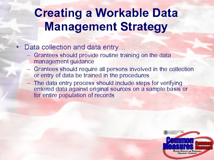 Creating a Workable Data Management Strategy • Data collection and data entry… – Grantees