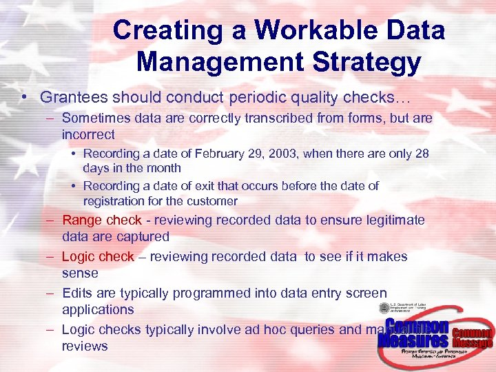 Creating a Workable Data Management Strategy • Grantees should conduct periodic quality checks… –
