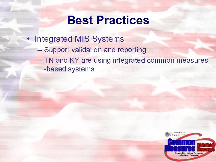Best Practices • Integrated MIS Systems – Support validation and reporting – TN and