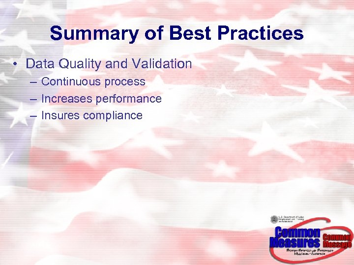 Summary of Best Practices • Data Quality and Validation – Continuous process – Increases
