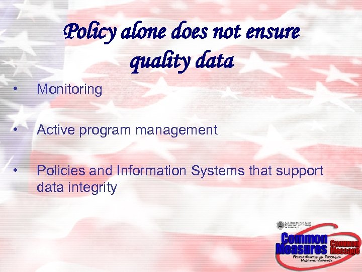 Policy alone does not ensure quality data • Monitoring • Active program management •