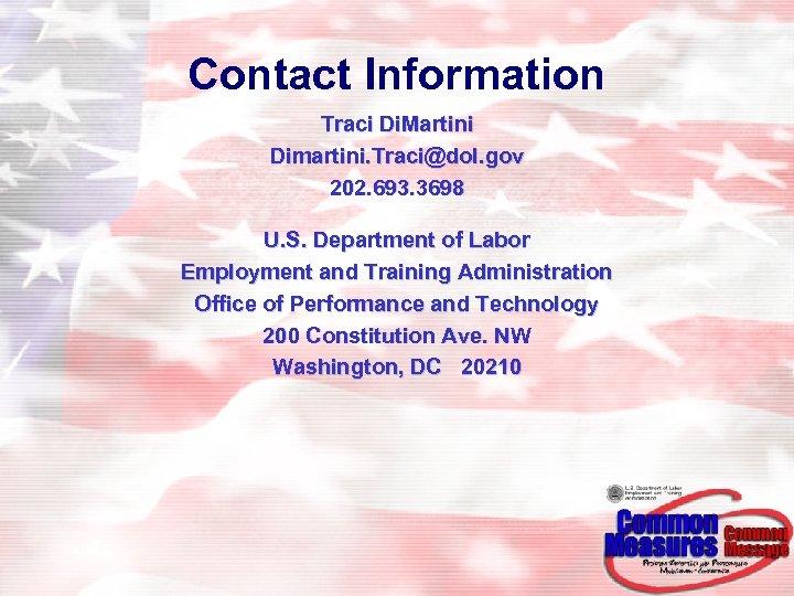 Contact Information Traci Di. Martini Dimartini. Traci@dol. gov 202. 693. 3698 U. S. Department