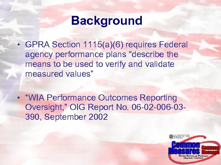 """Background • GPRA Section 1115(a)(6) requires Federal agency performance plans """"describe the means to"""